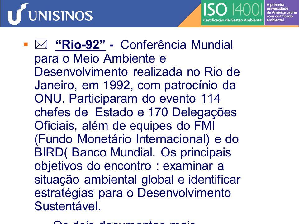  Rio-92 - Conferência Mundial para o Meio Ambiente e Desenvolvimento realizada no Rio de Janeiro, em 1992, com patrocínio da ONU. Participaram do evento 114 chefes de Estado e 170 Delegações Oficiais, além de equipes do FMI (Fundo Monetário Internacional) e do BIRD( Banco Mundial. Os principais objetivos do encontro : examinar a situação ambiental global e identificar estratégias para o Desenvolvimento Sustentável.