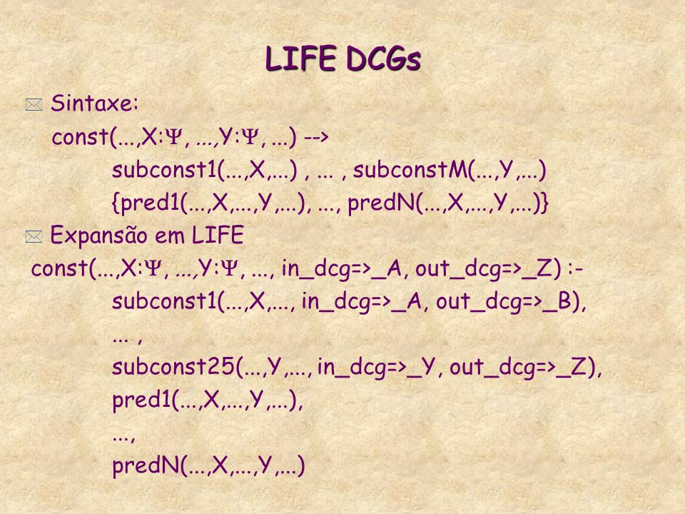 LIFE DCGs Sintaxe: const(...,X:, ...,Y:, ...) -->