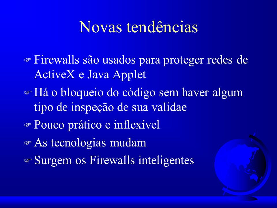 Novas tendências Firewalls são usados para proteger redes de ActiveX e Java Applet.