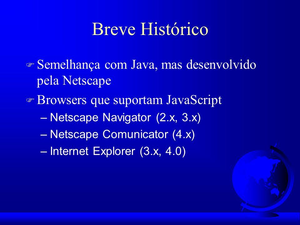 Breve Histórico Semelhança com Java, mas desenvolvido pela Netscape