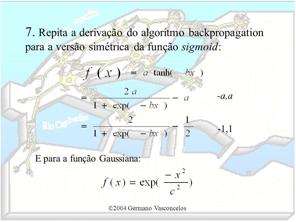7. Repita a derivação do algoritmo backpropagation para a versão simétrica da função sigmoid: