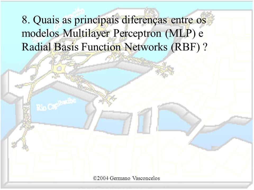 8. Quais as principais diferenças entre os modelos Multilayer Perceptron (MLP) e Radial Basis Function Networks (RBF)