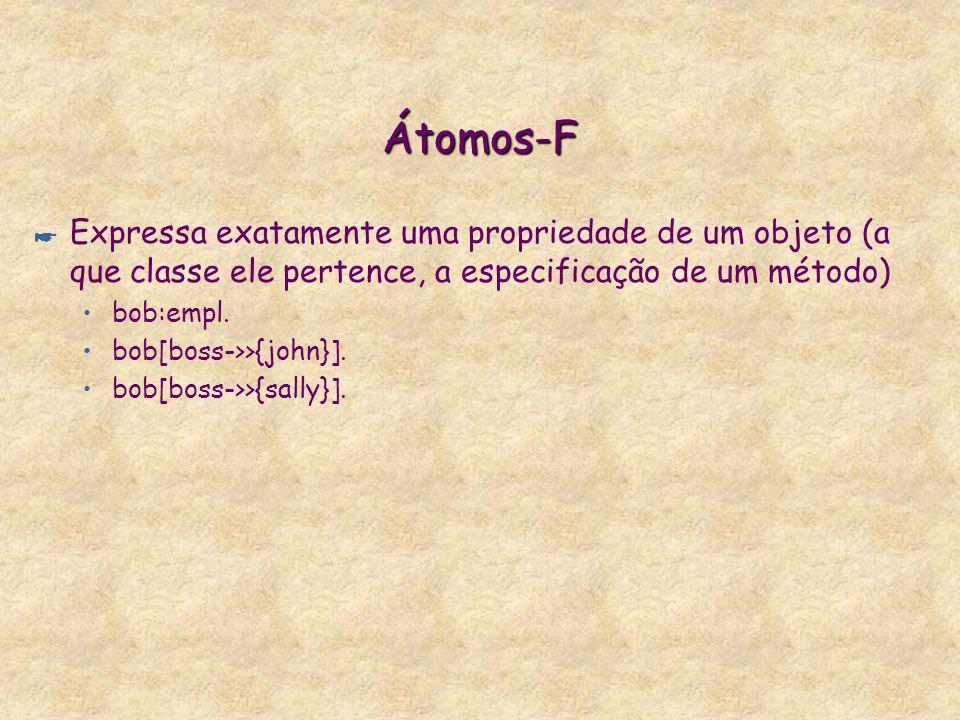 Átomos-F Expressa exatamente uma propriedade de um objeto (a que classe ele pertence, a especificação de um método)