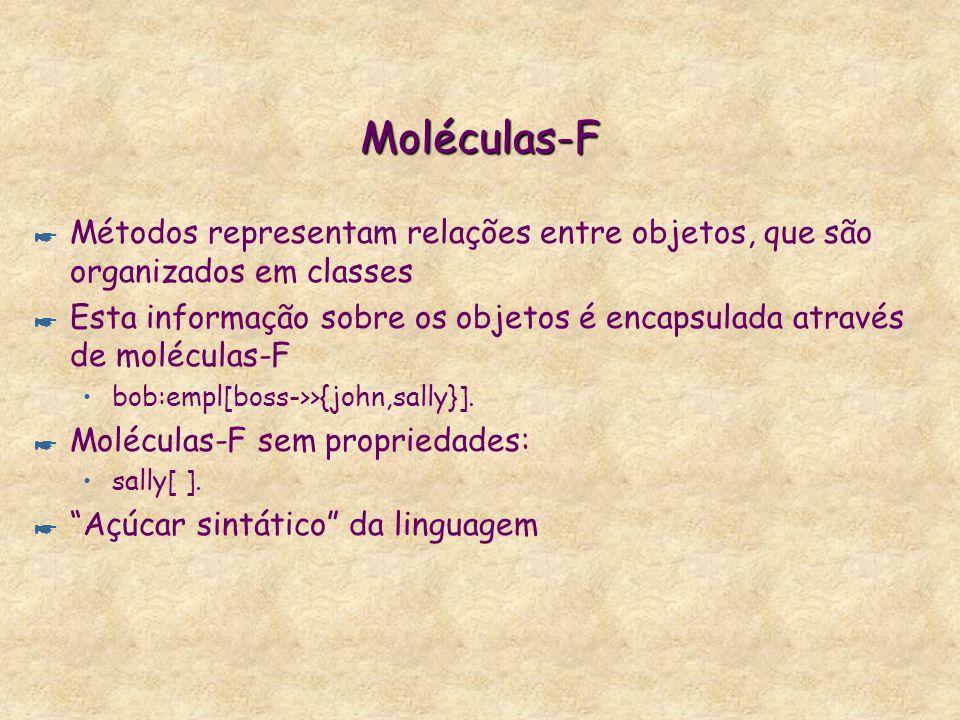 Moléculas-F Métodos representam relações entre objetos, que são organizados em classes.