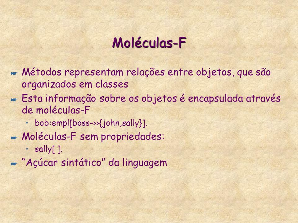Moléculas-FMétodos representam relações entre objetos, que são organizados em classes.