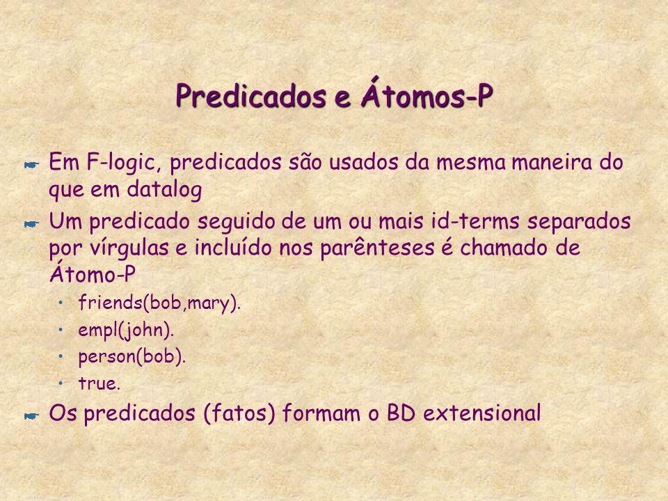 Predicados e Átomos-PEm F-logic, predicados são usados da mesma maneira do que em datalog.