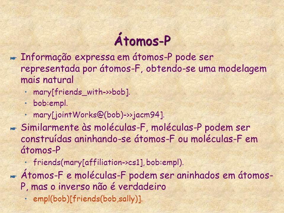 Átomos-P Informação expressa em átomos-P pode ser representada por átomos-F, obtendo-se uma modelagem mais natural.