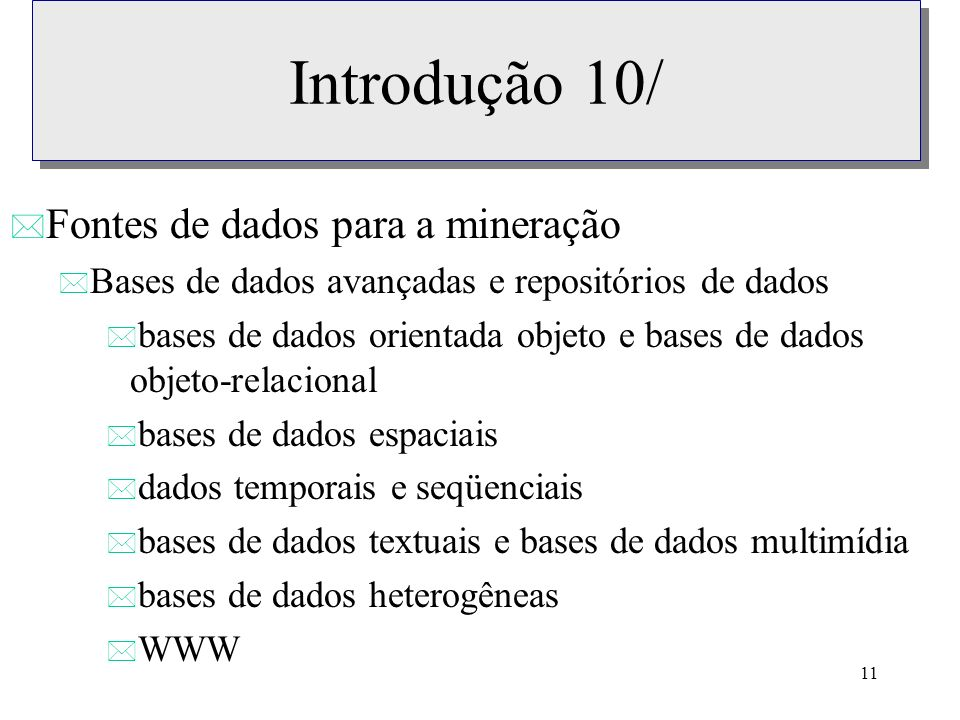 Introdução 10/ Fontes de dados para a mineração