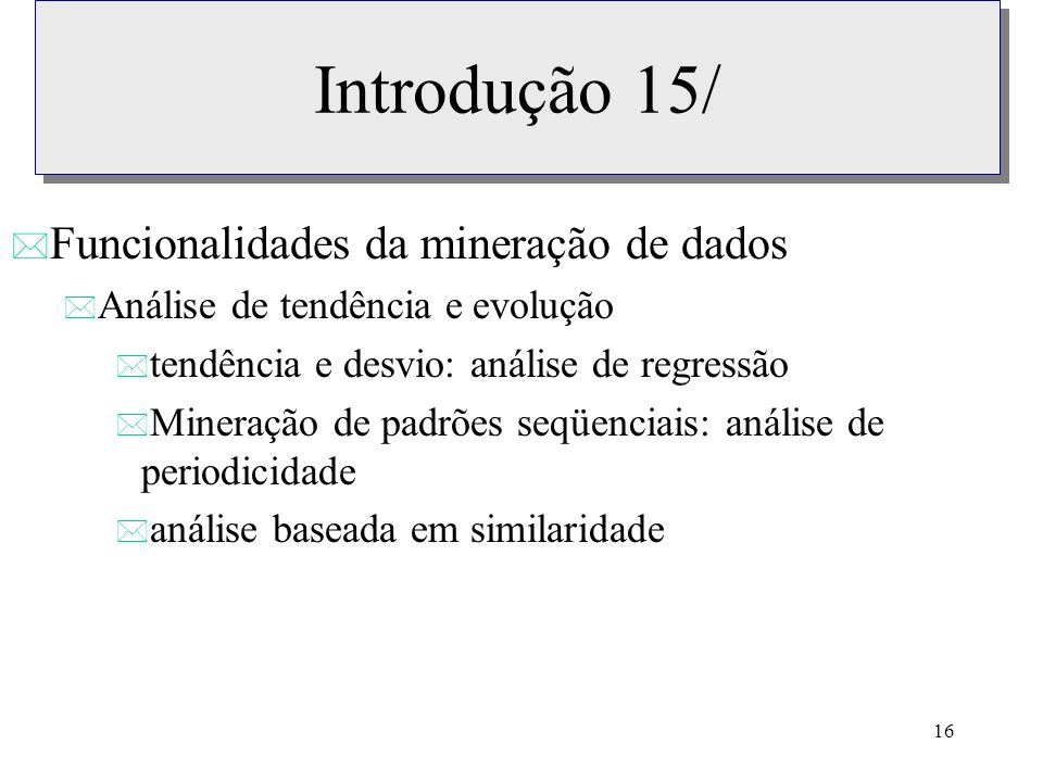 Introdução 15/ Funcionalidades da mineração de dados