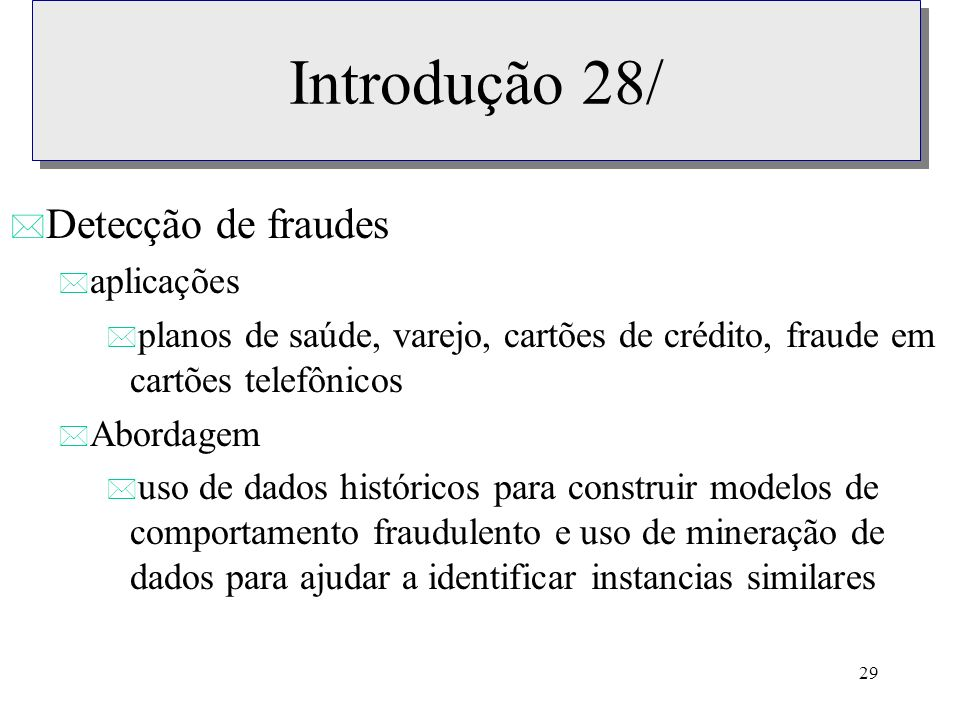 Introdução 28/ Detecção de fraudes aplicações