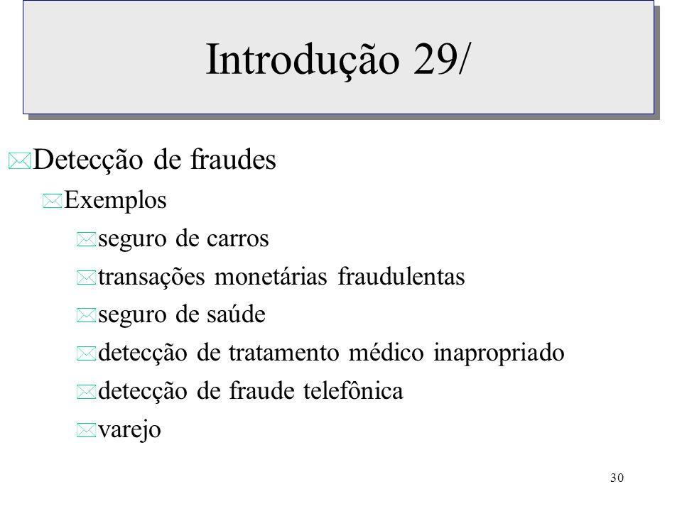 Introdução 29/ Detecção de fraudes Exemplos seguro de carros
