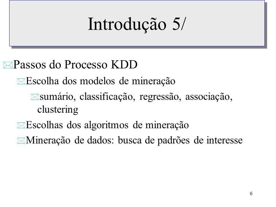 Introdução 5/ Passos do Processo KDD Escolha dos modelos de mineração