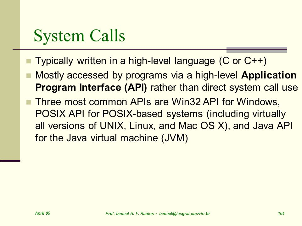System Calls Typically written in a high-level language (C or C++)