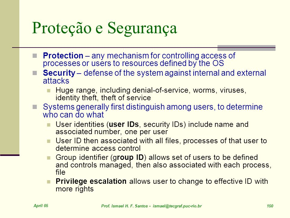 Proteção e Segurança Protection – any mechanism for controlling access of processes or users to resources defined by the OS.