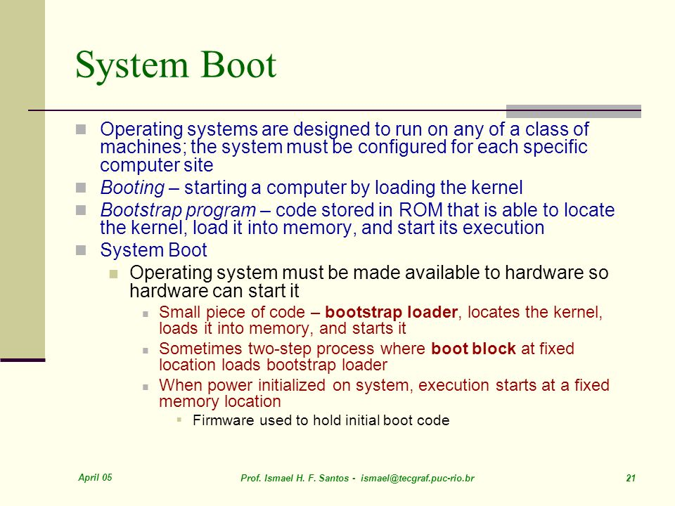 System Boot Operating systems are designed to run on any of a class of machines; the system must be configured for each specific computer site.