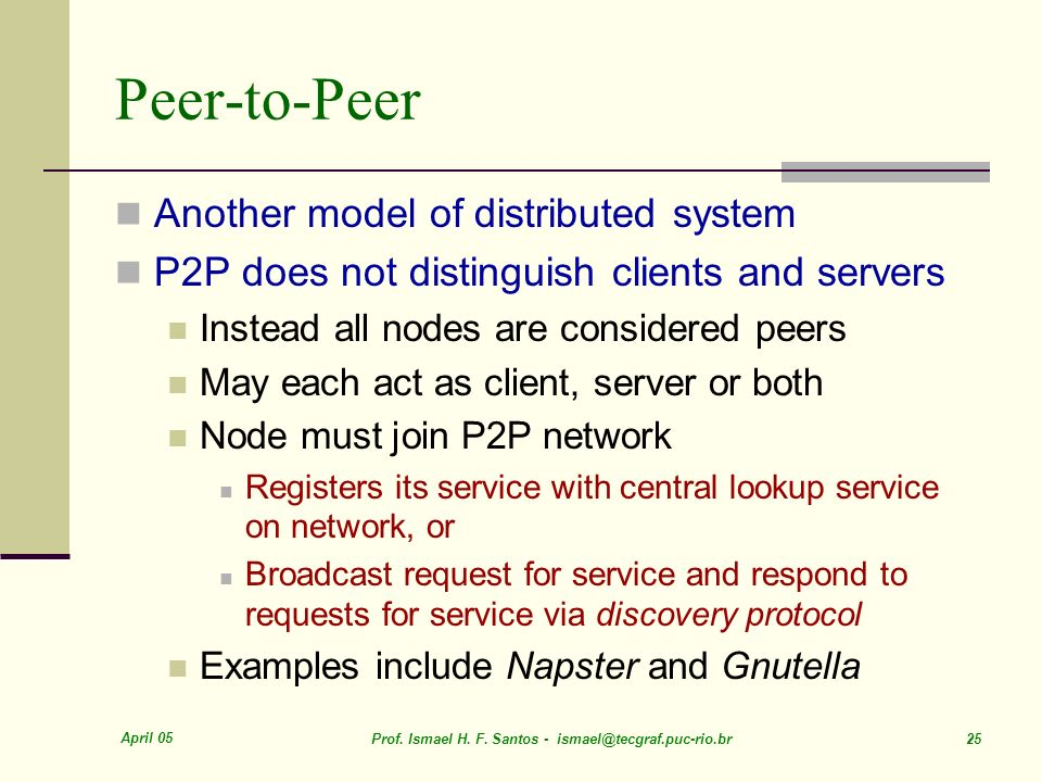 Peer-to-Peer Another model of distributed system