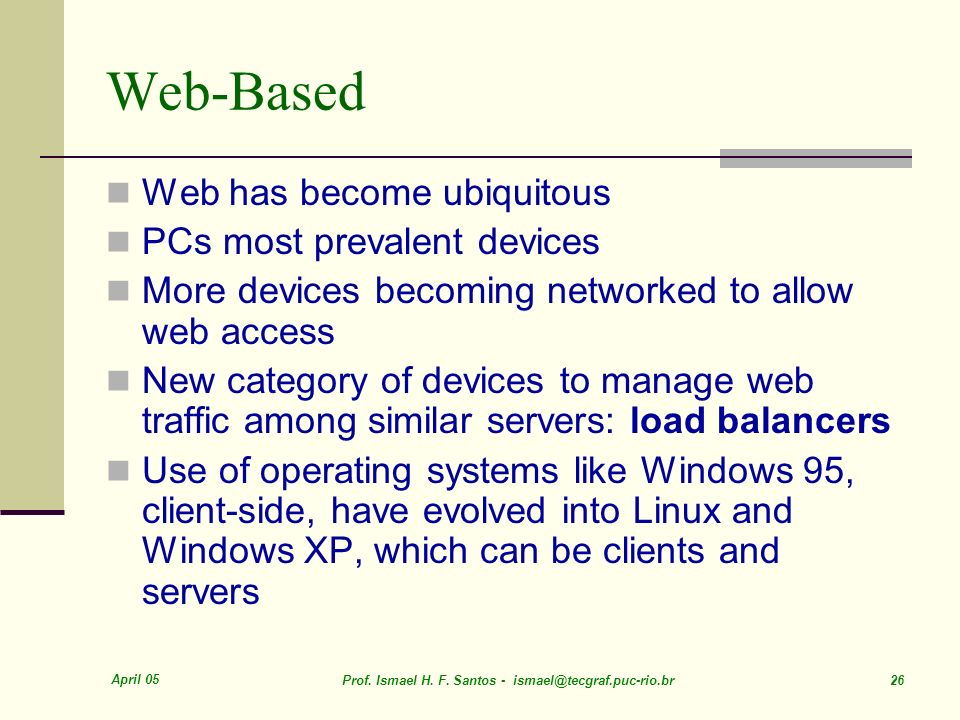 Web-Based Web has become ubiquitous PCs most prevalent devices