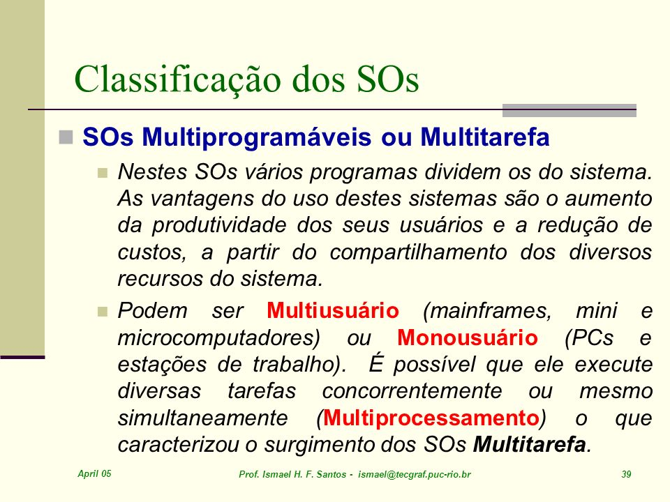 Classificação dos SOs SOs Multiprogramáveis ou Multitarefa