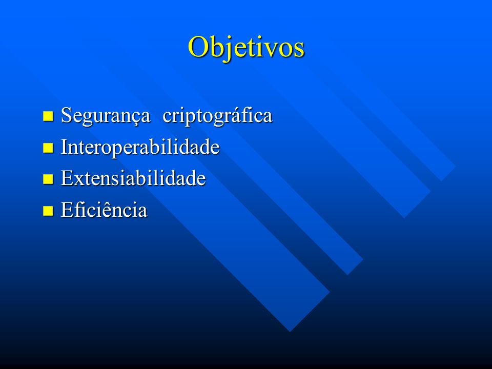 Objetivos Segurança criptográfica Interoperabilidade Extensiabilidade