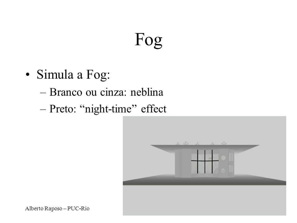Fog Simula a Fog: Branco ou cinza: neblina Preto: night-time effect