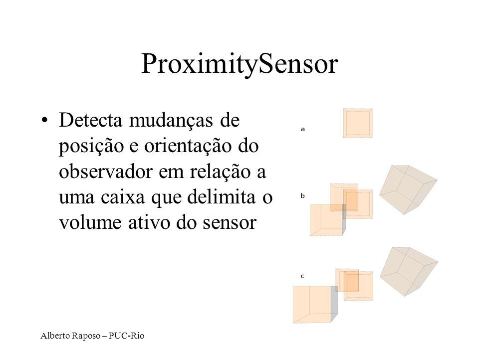 ProximitySensor Detecta mudanças de posição e orientação do observador em relação a uma caixa que delimita o volume ativo do sensor.