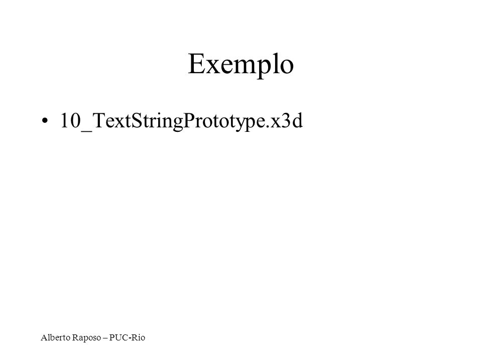 Exemplo 10_TextStringPrototype.x3d Alberto Raposo – PUC-Rio