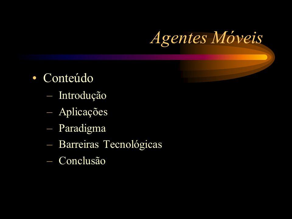 Agentes Móveis Conteúdo Introdução Aplicações Paradigma