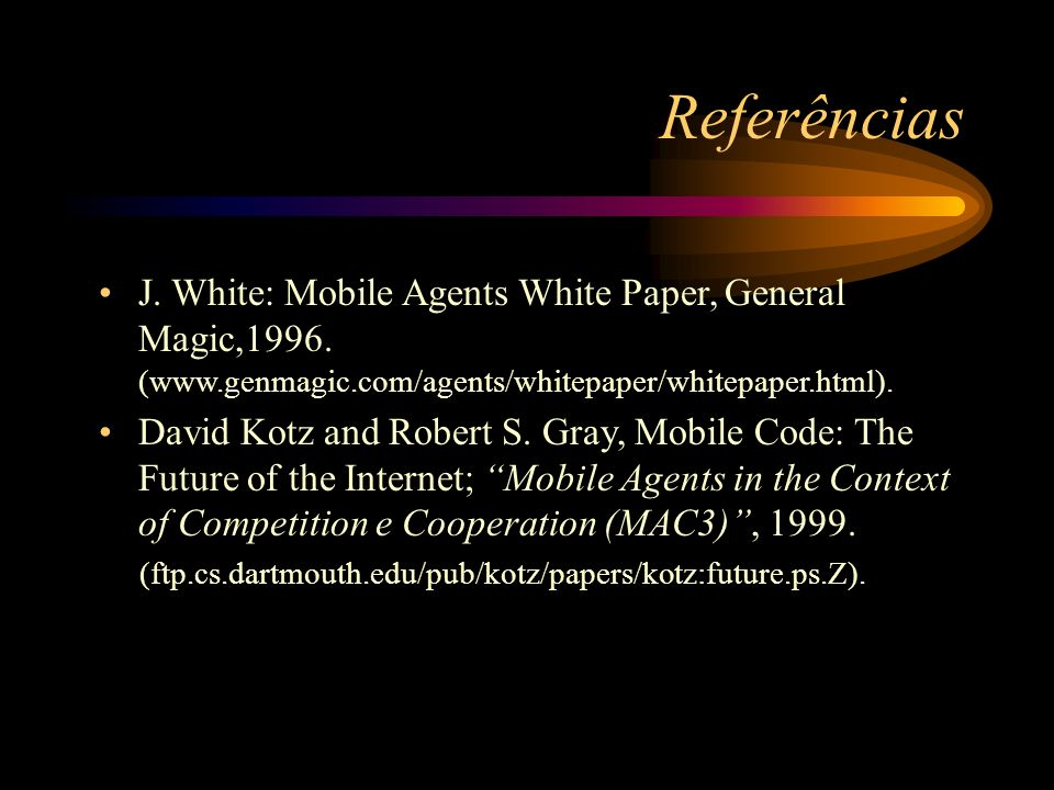 Referências J. White: Mobile Agents White Paper, General Magic,1996. (www.genmagic.com/agents/whitepaper/whitepaper.html).