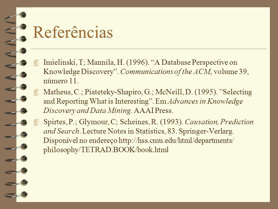 Referências Imielinski, T; Mannila, H. (1996). A Database Perspective on Knowledge Discovery . Communications of the ACM, volume 39, número 11.