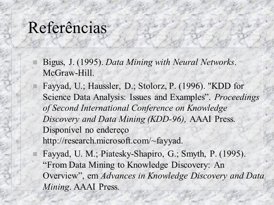 Referências Bigus, J. (1995). Data Mining with Neural Networks. McGraw-Hill.