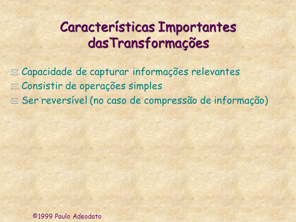 Características Importantes dasTransformações