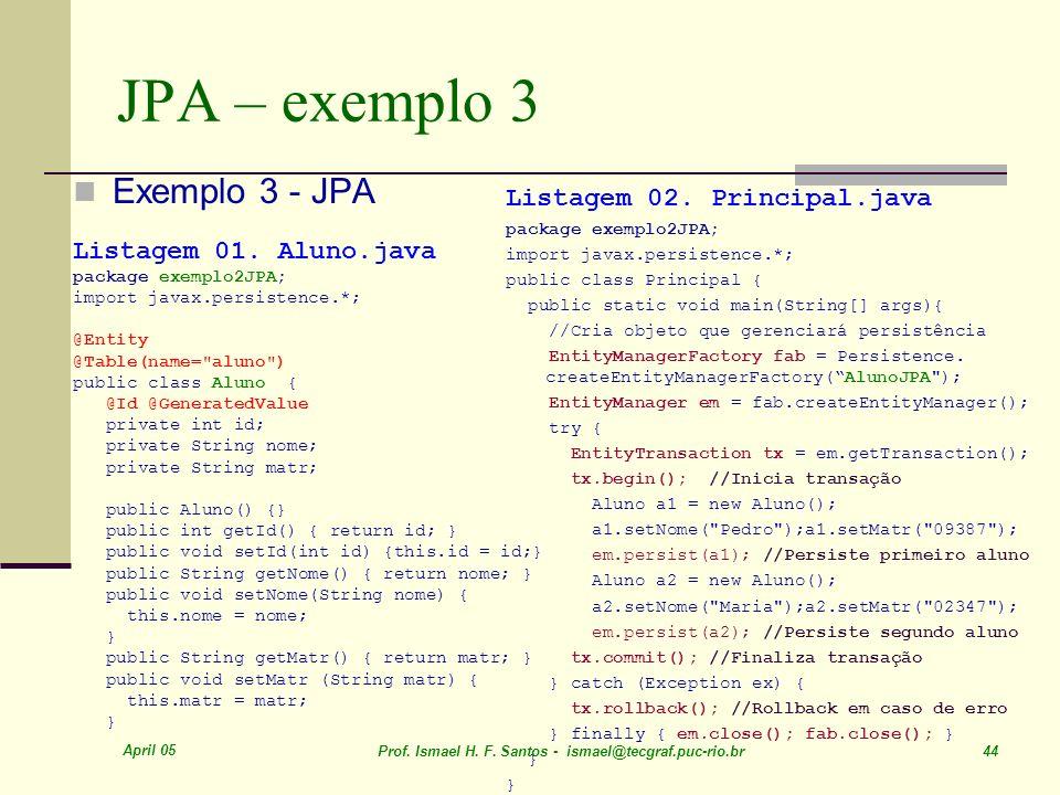 JPA – exemplo 3 Exemplo 3 - JPA Listagem 02. Principal.java