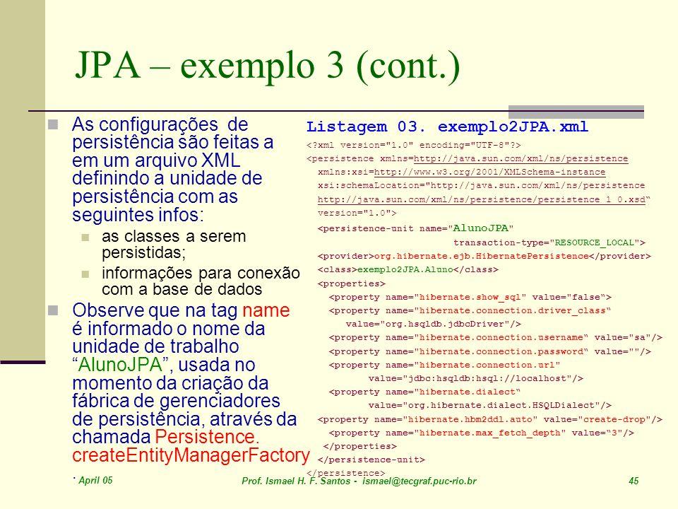 JPA – exemplo 3 (cont.) As configurações de persistência são feitas a em um arquivo XML definindo a unidade de persistência com as seguintes infos: