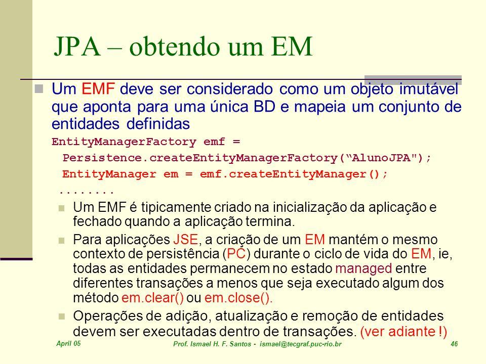 JPA – obtendo um EM Um EMF deve ser considerado como um objeto imutável que aponta para uma única BD e mapeia um conjunto de entidades definidas.
