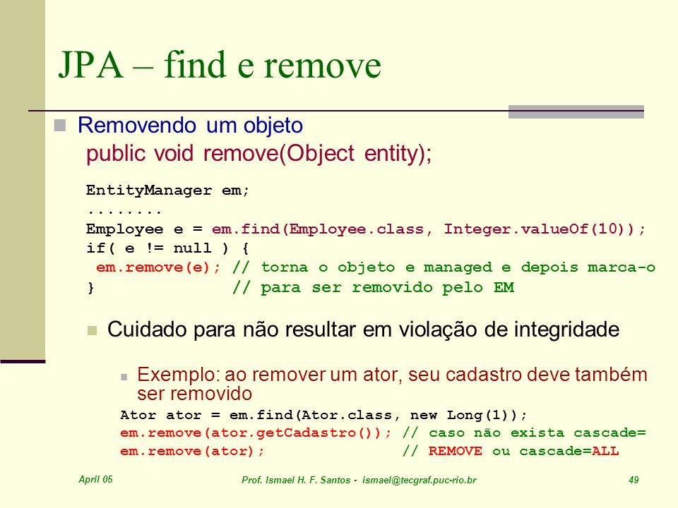 JPA – find e remove public void remove(Object entity);