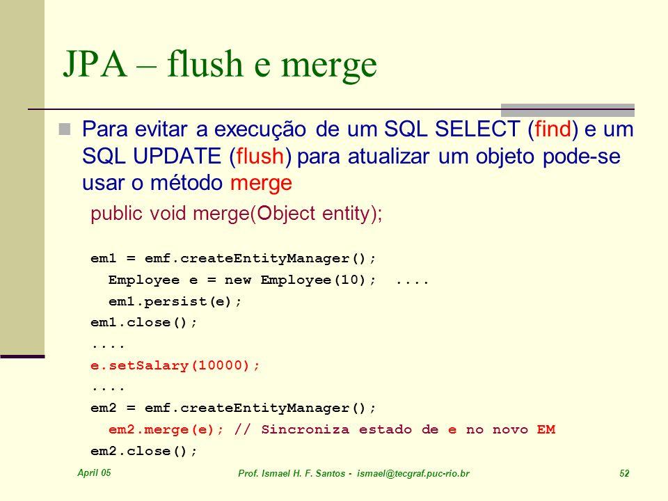 JPA – flush e merge Para evitar a execução de um SQL SELECT (find) e um SQL UPDATE (flush) para atualizar um objeto pode-se usar o método merge.