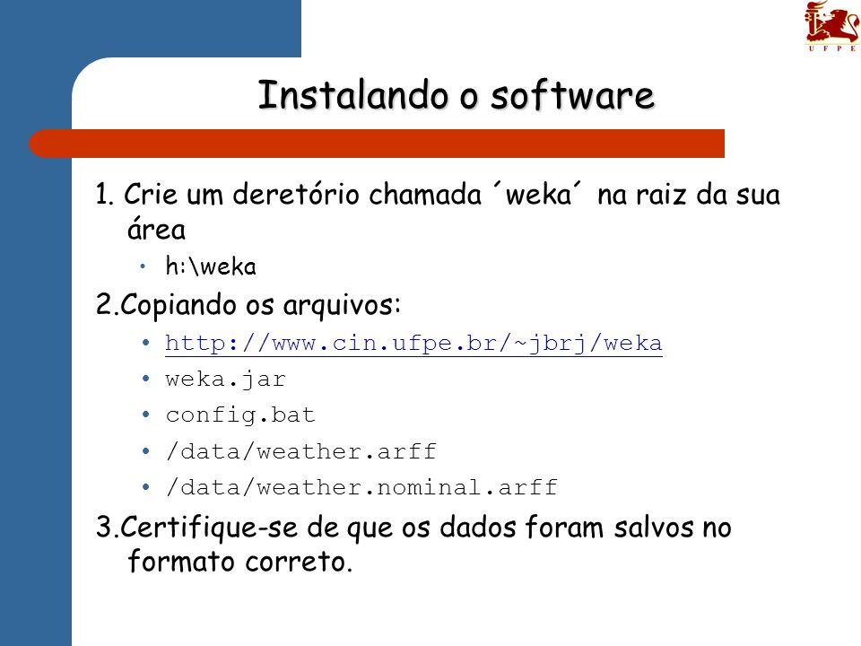 Instalando o software 1. Crie um deretório chamada ´weka´ na raiz da sua área. h:\weka. 2.Copiando os arquivos: