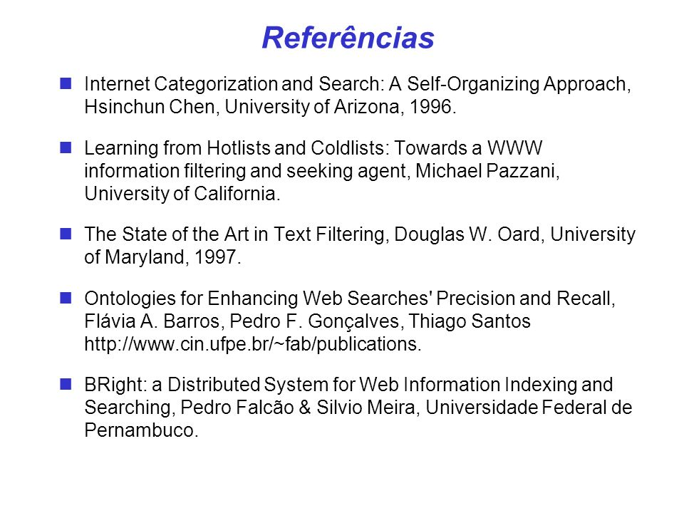 Referências Internet Categorization and Search: A Self-Organizing Approach, Hsinchun Chen, University of Arizona, 1996.