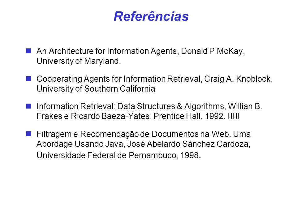 Referências An Architecture for Information Agents, Donald P McKay, University of Maryland.