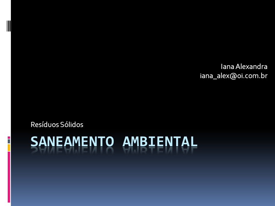 Saneamento ambiental Iana Alexandra iana_alex@oi.com.br