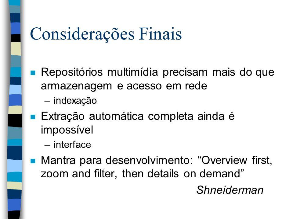 Considerações Finais Repositórios multimídia precisam mais do que armazenagem e acesso em rede. indexação.