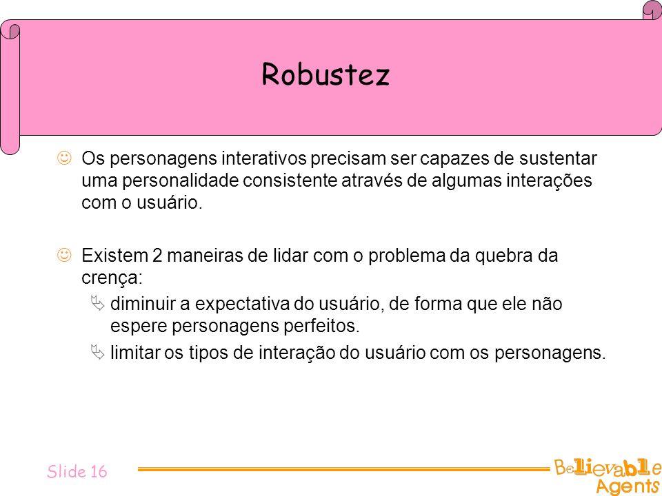 Robustez Os personagens interativos precisam ser capazes de sustentar uma personalidade consistente através de algumas interações com o usuário.