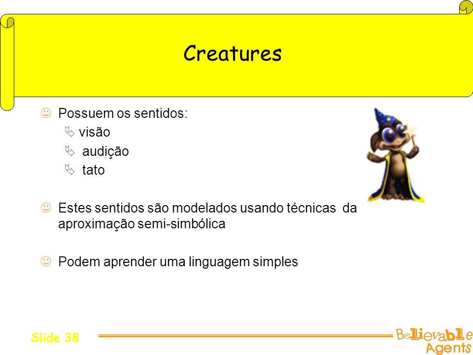 Creatures Possuem os sentidos: visão audição tato