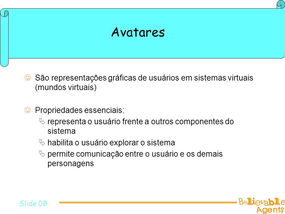 Avatares São representações gráficas de usuários em sistemas virtuais (mundos virtuais) Propriedades essenciais: