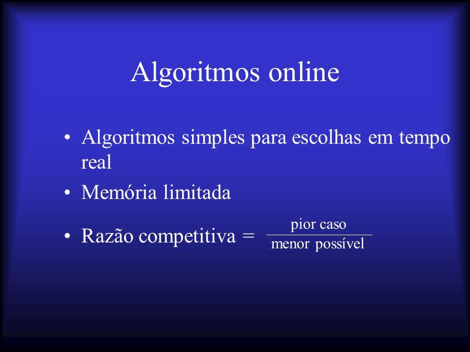 Algoritmos online Algoritmos simples para escolhas em tempo real