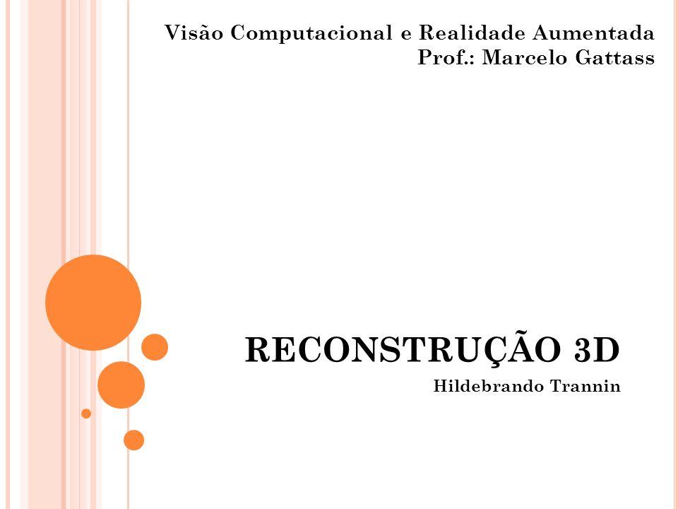 RECONSTRUÇÃO 3D Visão Computacional e Realidade Aumentada