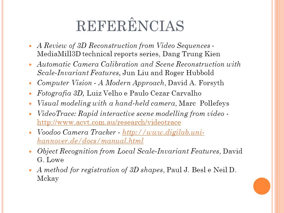 REFERÊNCIASA Review of 3D Reconstruction from Video Sequences - MediaMill3D technical reports series, Dang Trung Kien.