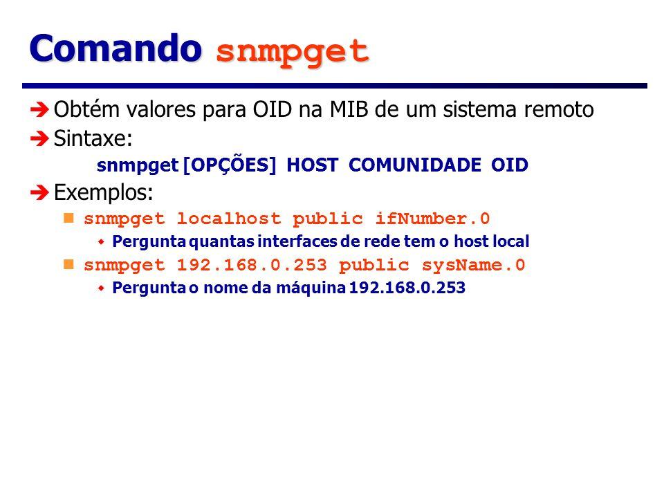 Comando snmpget Obtém valores para OID na MIB de um sistema remoto