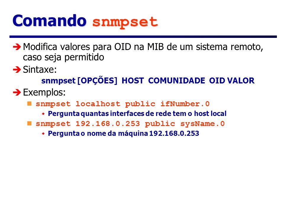 Comando snmpset Modifica valores para OID na MIB de um sistema remoto, caso seja permitido. Sintaxe: