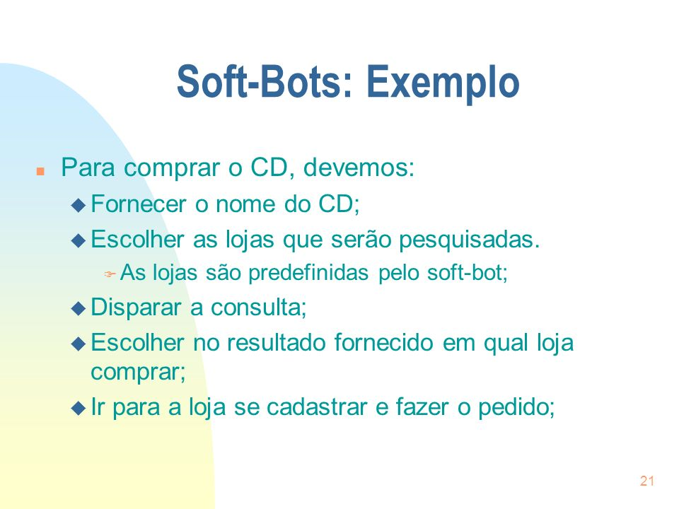 Soft-Bots: Exemplo Para comprar o CD, devemos: Fornecer o nome do CD;